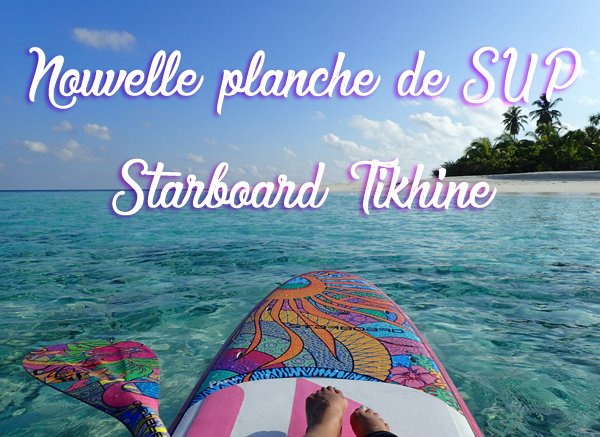 Nouvelle planche SUP Tikhine Go Starboard