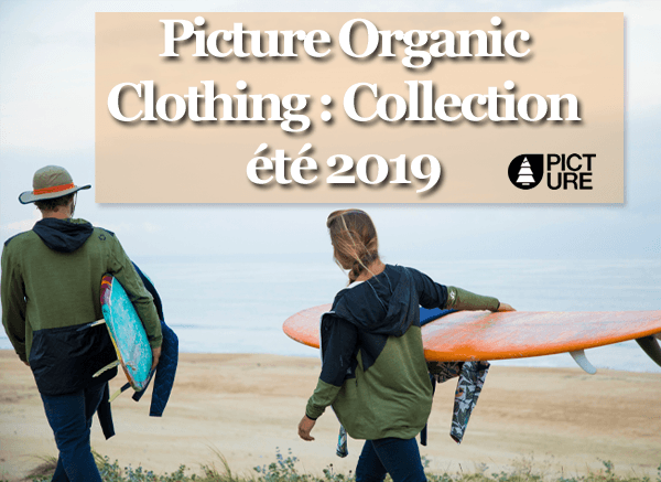 Picture Organic Clothing: Collection �t� 2019