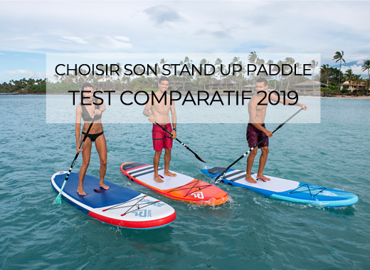 Bien choisir sa planche de Stand Up Paddle gonflable : Test comparatif Stand Up Paddle 2019