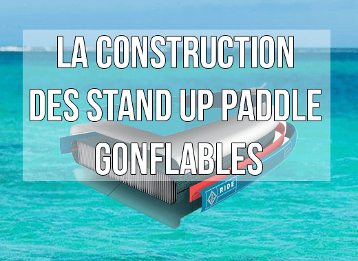 La construction des Paddles gonflables