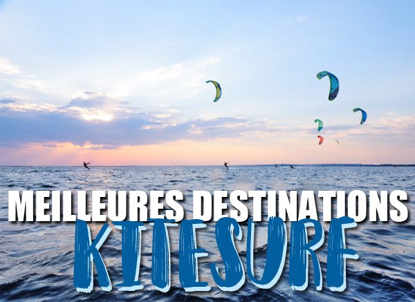 Les meilleures destinations internationales de Kitesurf